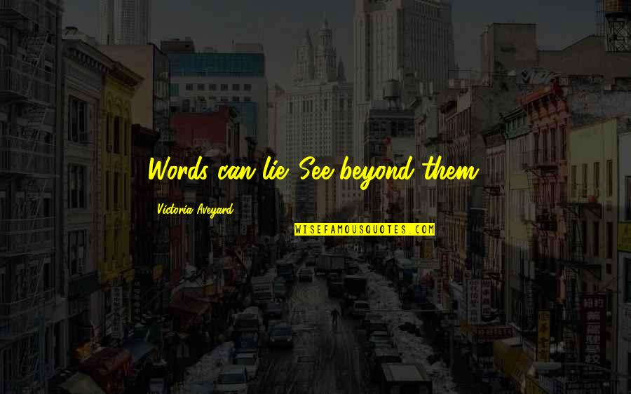 Beyond Words Quotes By Victoria Aveyard: Words can lie. See beyond them.