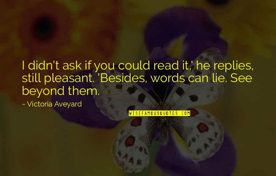 Beyond Words Quotes By Victoria Aveyard: I didn't ask if you could read it,'