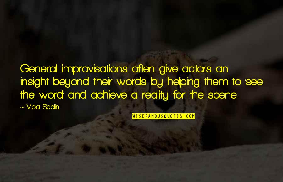 Beyond Words Quotes By Viola Spolin: General improvisations often give actors an insight beyond
