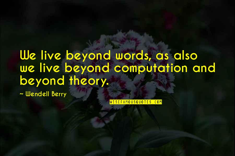 Beyond Words Quotes By Wendell Berry: We live beyond words, as also we live
