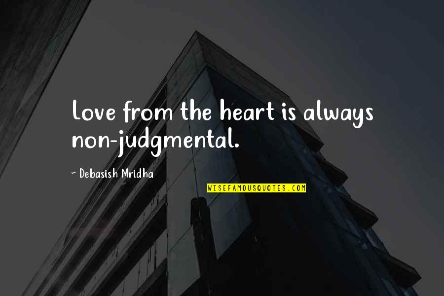 Bezoar Quotes By Debasish Mridha: Love from the heart is always non-judgmental.