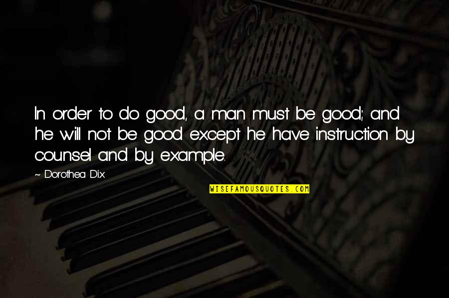 Bhagavad Gita Detachment Quotes By Dorothea Dix: In order to do good, a man must
