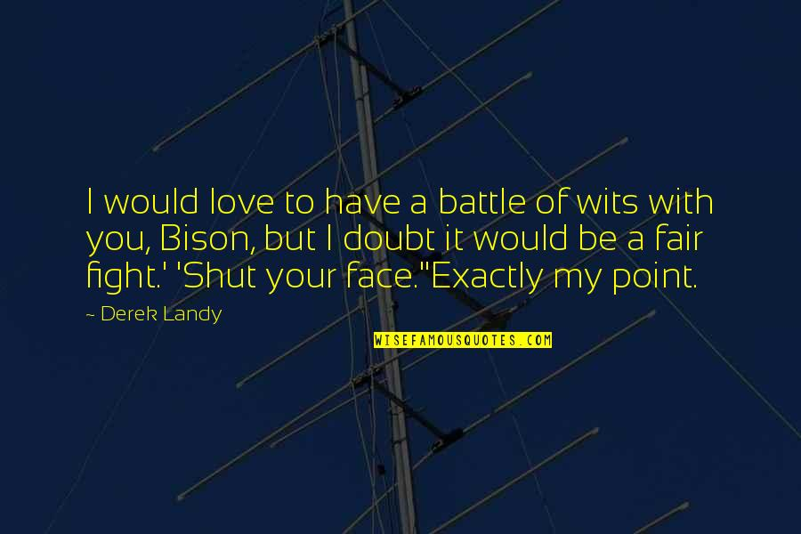 Bhagavat Quotes By Derek Landy: I would love to have a battle of