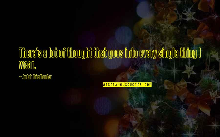 Bhagavat Quotes By Judah Friedlander: There's a lot of thought that goes into