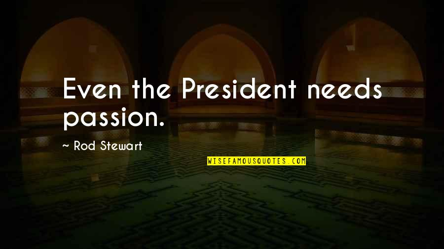 Bhagavat Quotes By Rod Stewart: Even the President needs passion.