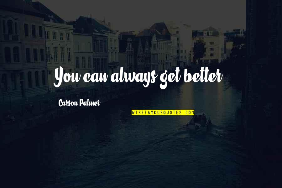 Bhai Phota Quotes By Carson Palmer: You can always get better.