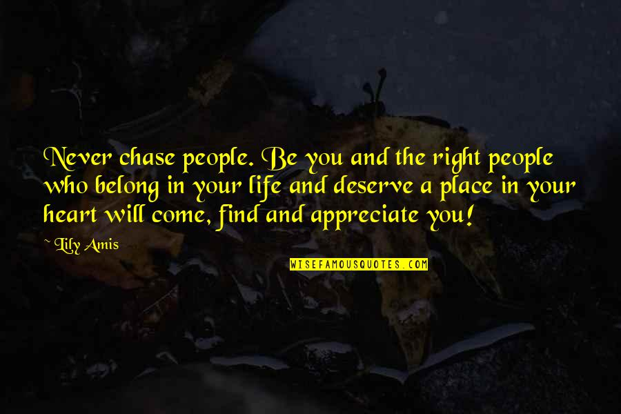 Bhai Phota Quotes By Lily Amis: Never chase people. Be you and the right