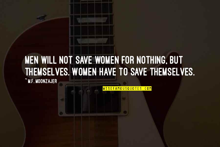 Bhai Phota Quotes By M.F. Moonzajer: Men will not save women for nothing, but