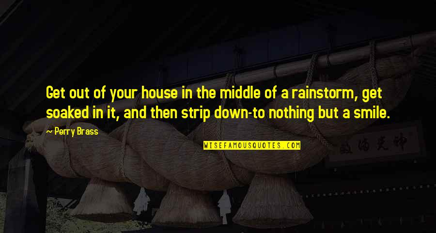 Bhai Phota Quotes By Perry Brass: Get out of your house in the middle