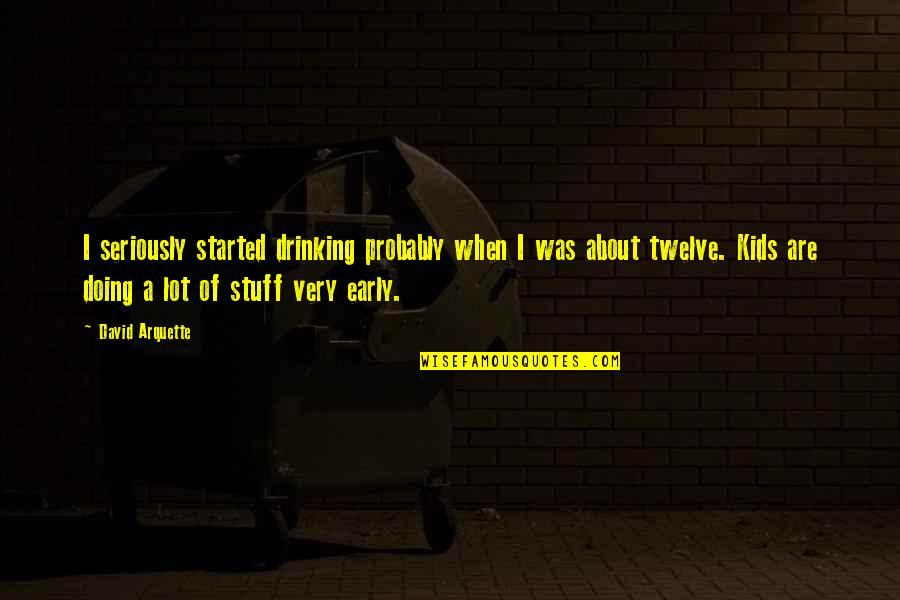 Bharat Scouts And Guides Quotes By David Arquette: I seriously started drinking probably when I was