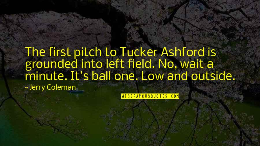 Bharat Scouts And Guides Quotes By Jerry Coleman: The first pitch to Tucker Ashford is grounded