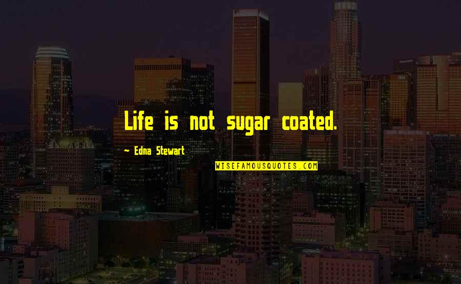 Bharathiar Quotes By Edna Stewart: Life is not sugar coated.