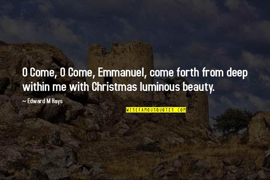 Bharathiar Quotes By Edward M Hays: O Come, O Come, Emmanuel, come forth from