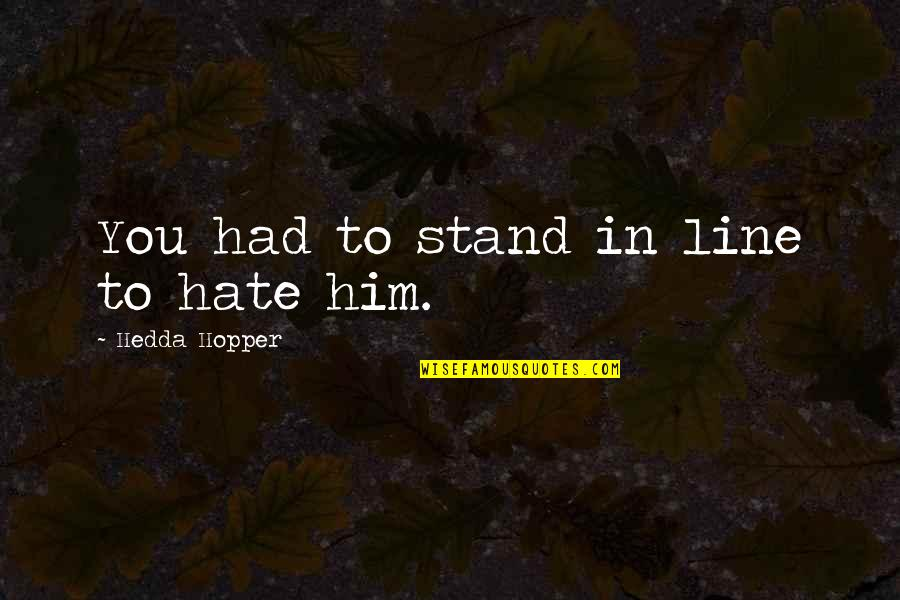 Bharathiar Quotes By Hedda Hopper: You had to stand in line to hate