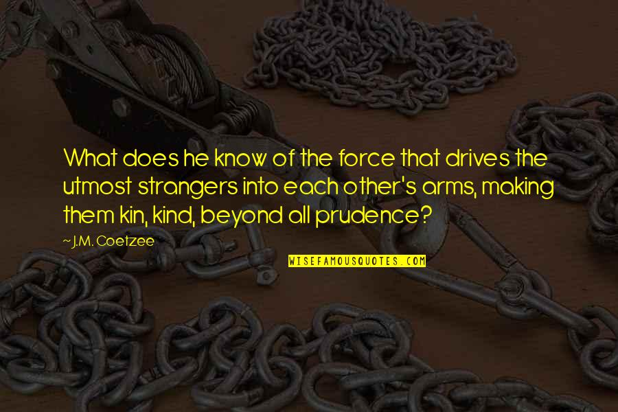 Bharathiar Quotes By J.M. Coetzee: What does he know of the force that