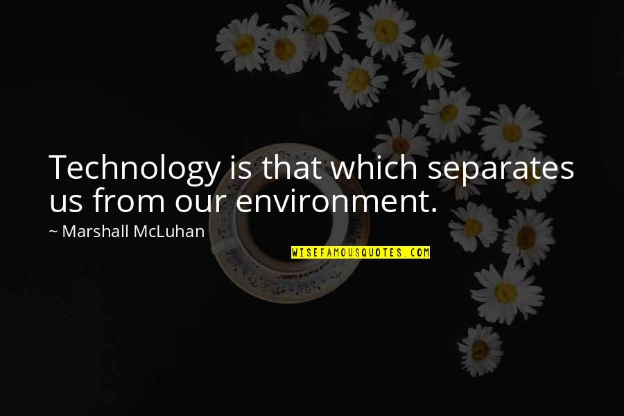 Bharathiar Quotes By Marshall McLuhan: Technology is that which separates us from our