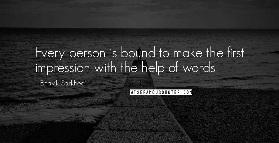 Bhavik Sarkhedi quotes: Every person is bound to make the first impression with the help of words