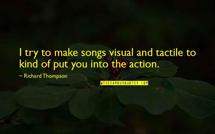 Bhendi Quotes By Richard Thompson: I try to make songs visual and tactile