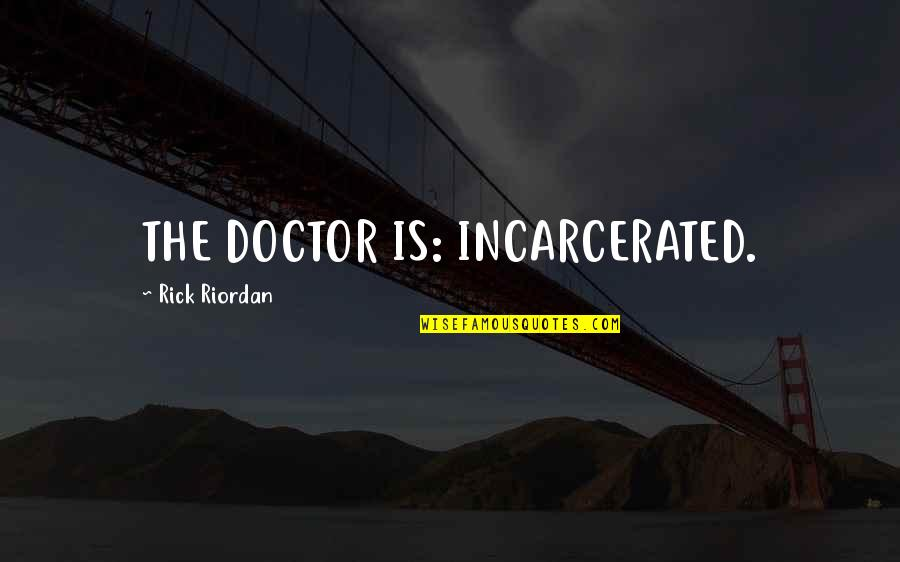 Bhendi Quotes By Rick Riordan: THE DOCTOR IS: INCARCERATED.