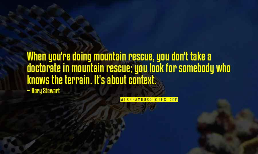 Bhendi Quotes By Rory Stewart: When you're doing mountain rescue, you don't take