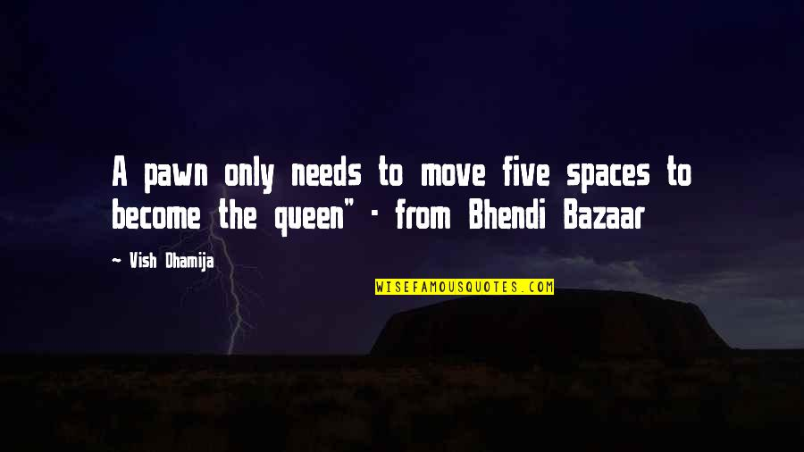 Bhendi Quotes By Vish Dhamija: A pawn only needs to move five spaces
