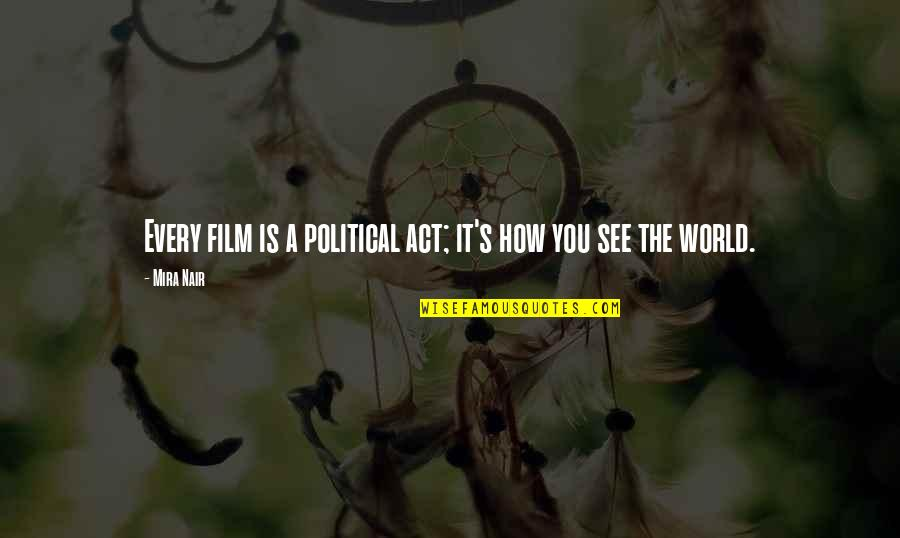 Bialystok Quotes By Mira Nair: Every film is a political act; it's how