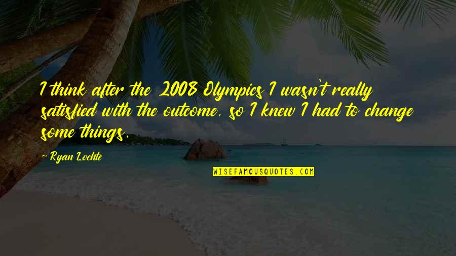 Bialystok Quotes By Ryan Lochte: I think after the 2008 Olympics I wasn't