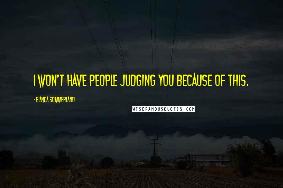 Bianca Sommerland quotes: I won't have people judging you because of this.