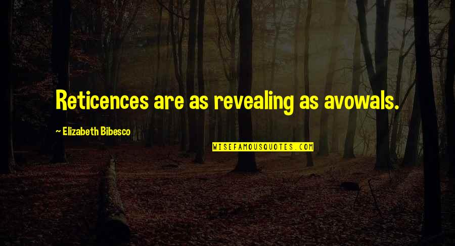 Bibesco Quotes By Elizabeth Bibesco: Reticences are as revealing as avowals.