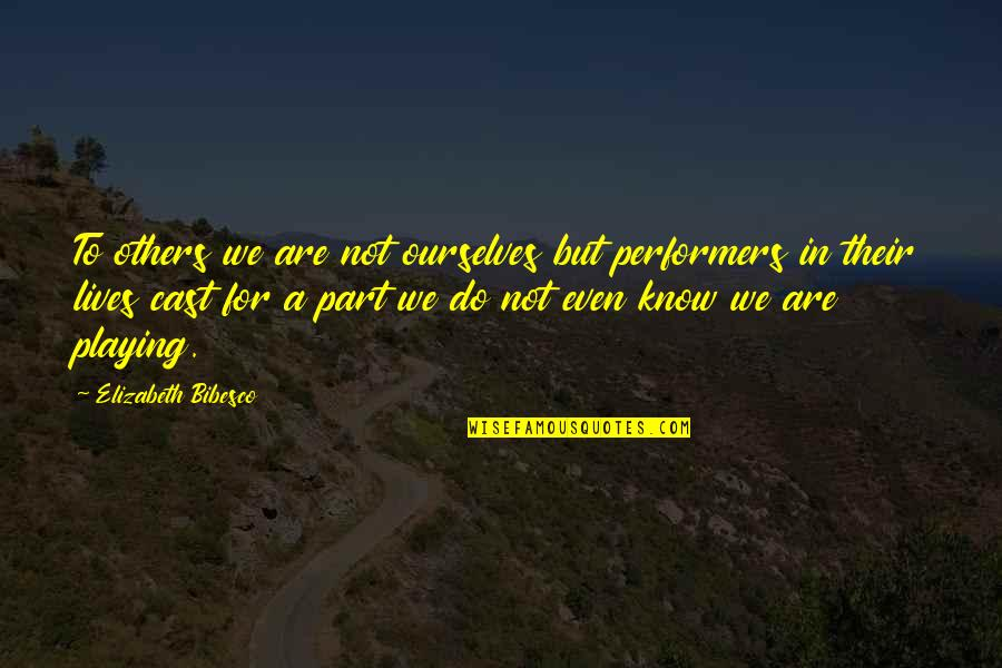 Bibesco Quotes By Elizabeth Bibesco: To others we are not ourselves but performers