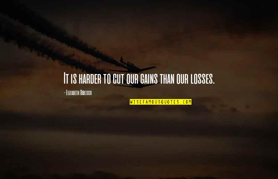 Bibesco Quotes By Elizabeth Bibesco: It is harder to cut our gains than