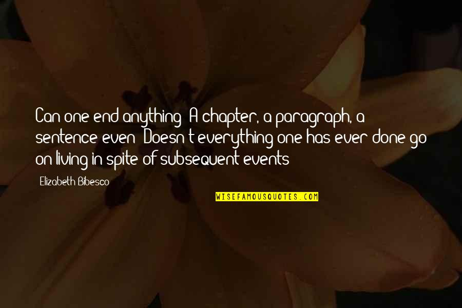 Bibesco Quotes By Elizabeth Bibesco: Can one end anything? A chapter, a paragraph,