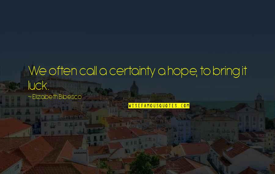 Bibesco Quotes By Elizabeth Bibesco: We often call a certainty a hope, to