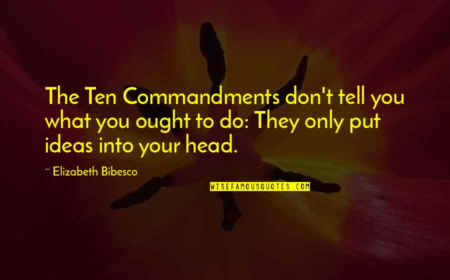 Bibesco Quotes By Elizabeth Bibesco: The Ten Commandments don't tell you what you