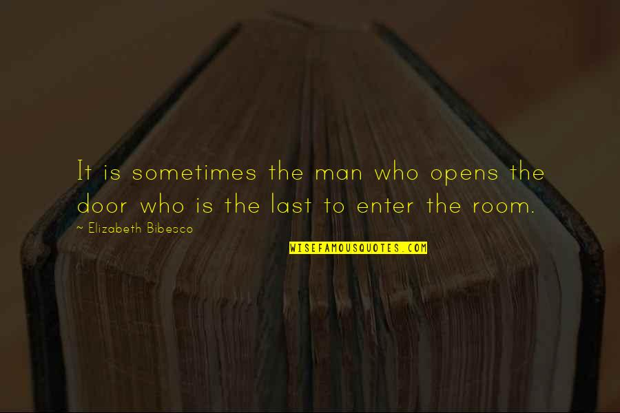Bibesco Quotes By Elizabeth Bibesco: It is sometimes the man who opens the
