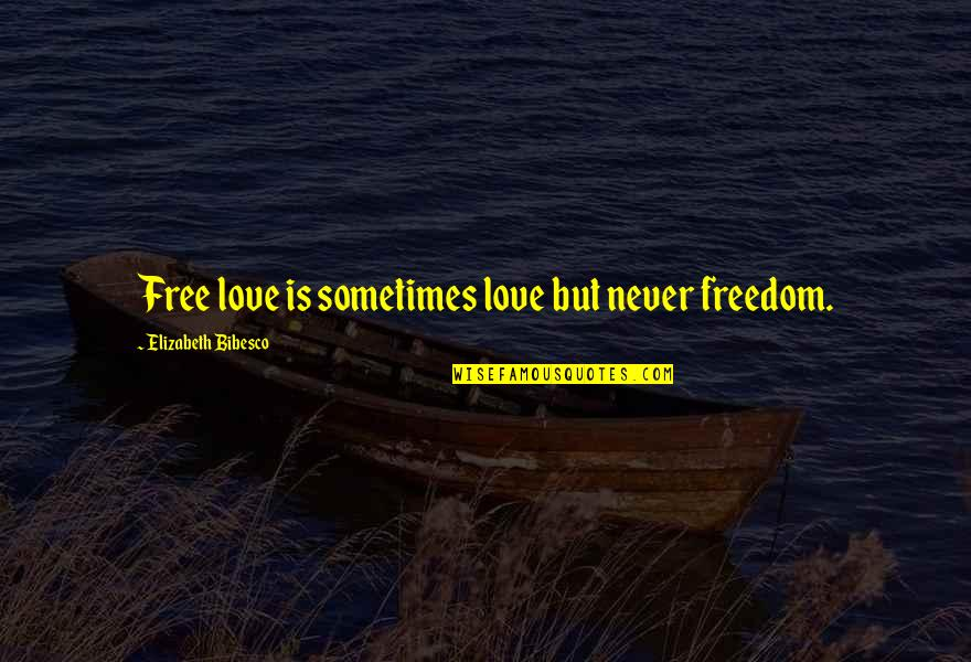 Bibesco Quotes By Elizabeth Bibesco: Free love is sometimes love but never freedom.