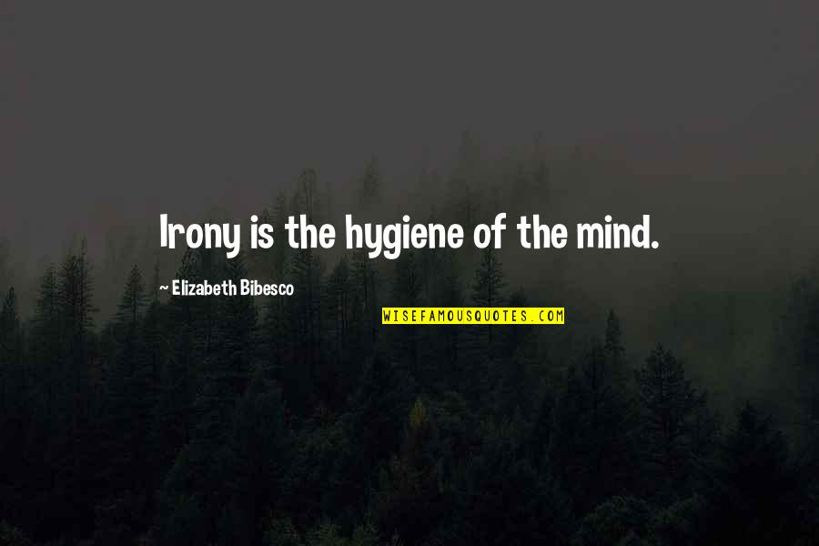 Bibesco Quotes By Elizabeth Bibesco: Irony is the hygiene of the mind.