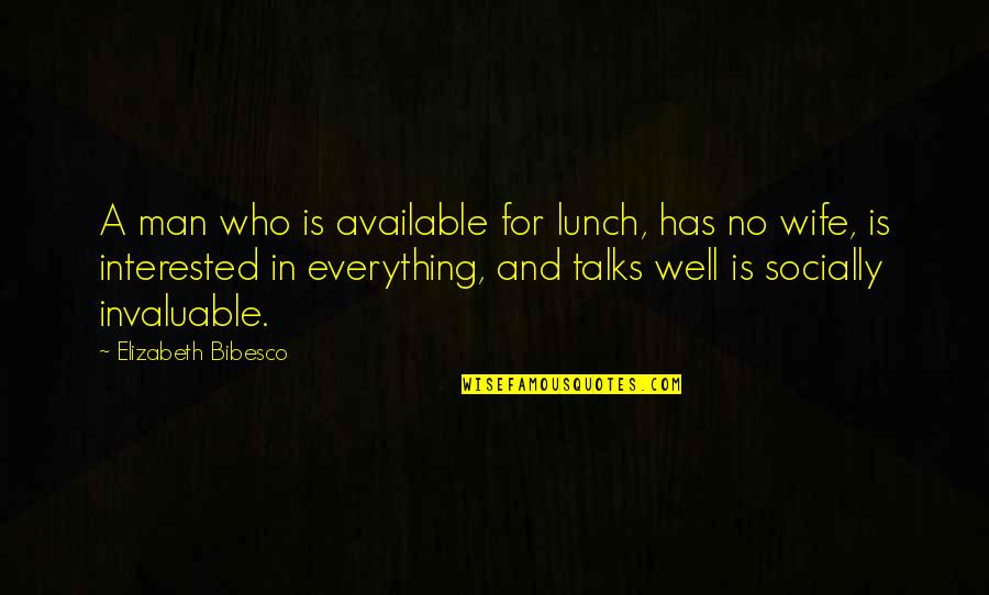 Bibesco Quotes By Elizabeth Bibesco: A man who is available for lunch, has