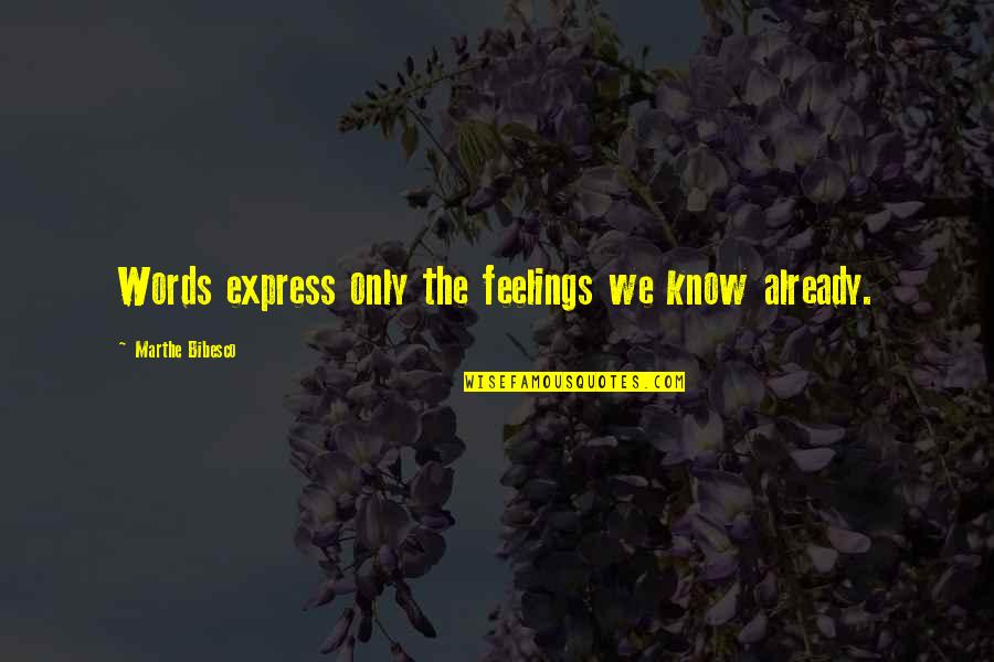 Bibesco Quotes By Marthe Bibesco: Words express only the feelings we know already.