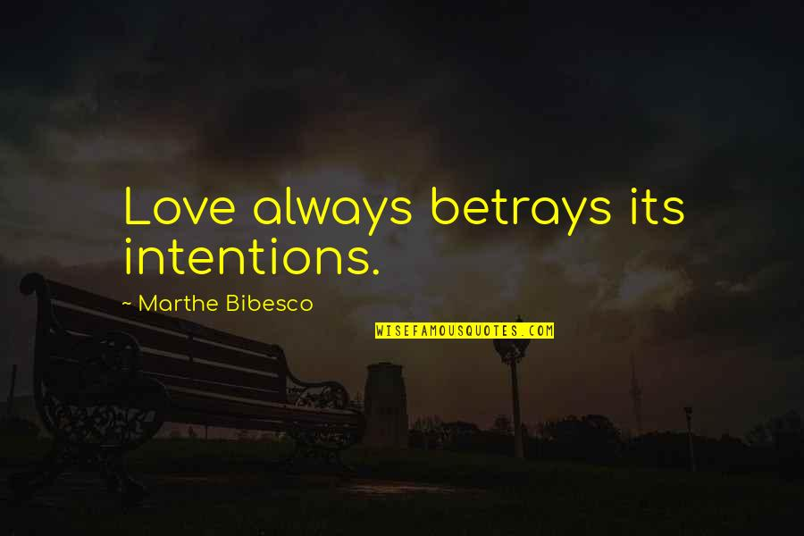Bibesco Quotes By Marthe Bibesco: Love always betrays its intentions.