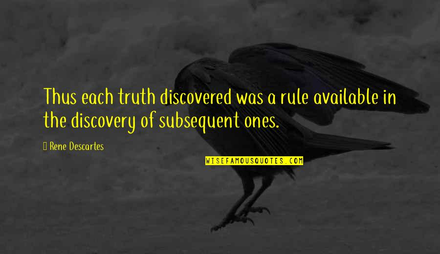 Bibi Fatima Zahra Quotes By Rene Descartes: Thus each truth discovered was a rule available