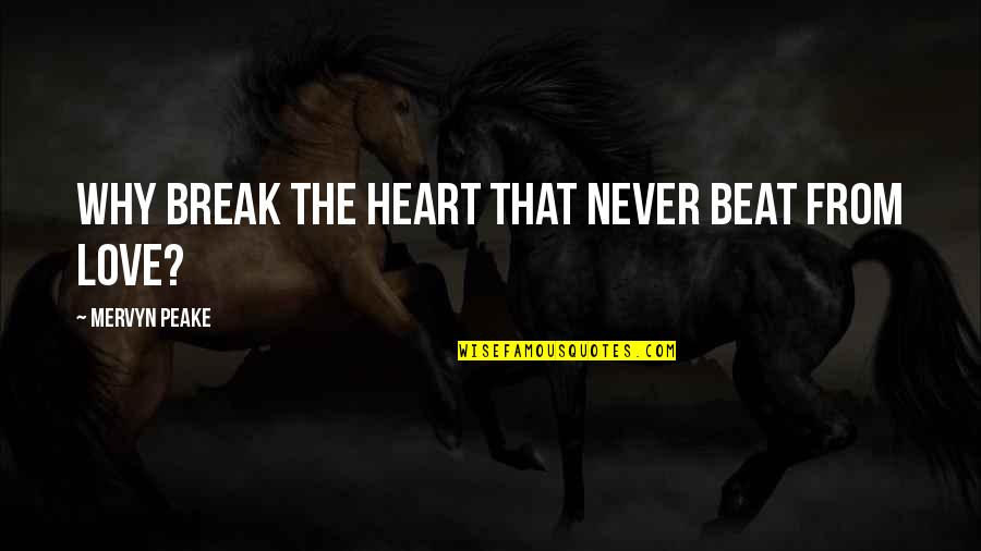 Bibilcal Quotes By Mervyn Peake: Why break the heart that never beat from