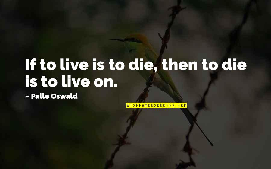 Bibilcal Quotes By Palle Oswald: If to live is to die, then to