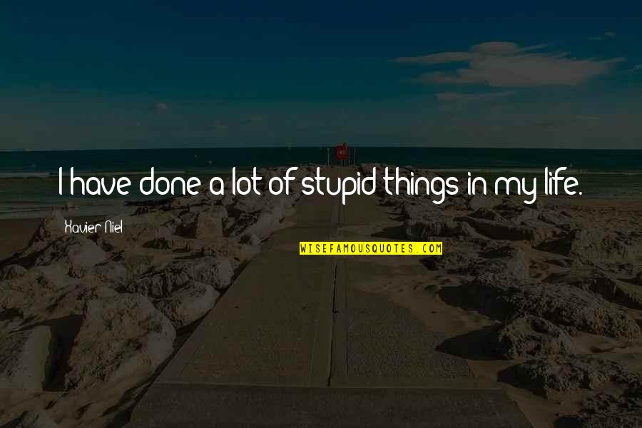 Bibilcal Quotes By Xavier Niel: I have done a lot of stupid things