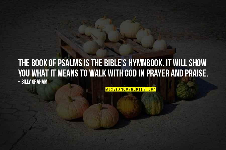 Bible Book Of Psalms Quotes By Billy Graham: The Book of Psalms is the Bible's hymnbook.
