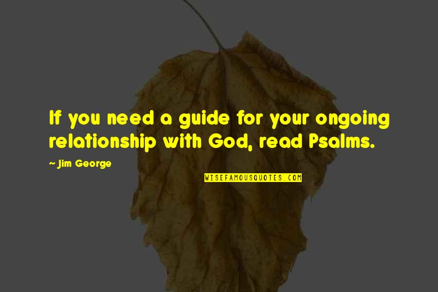 Bible Book Of Psalms Quotes By Jim George: If you need a guide for your ongoing