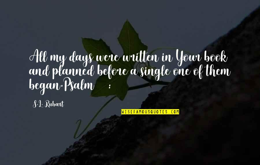 Bible Book Of Psalms Quotes By S.L. Rubart: All my days were written in Your book