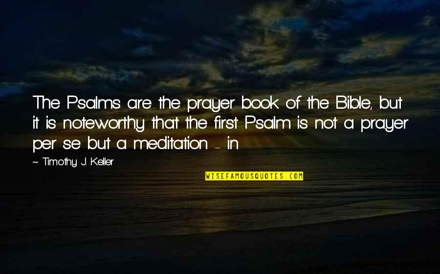 Bible Book Of Psalms Quotes By Timothy J. Keller: The Psalms are the prayer book of the