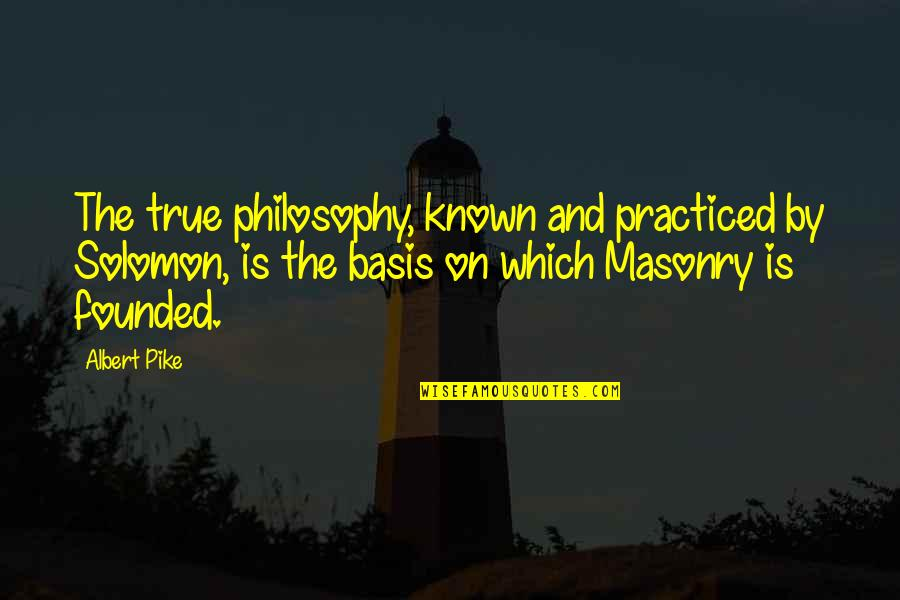 Bible Constantine Quotes By Albert Pike: The true philosophy, known and practiced by Solomon,