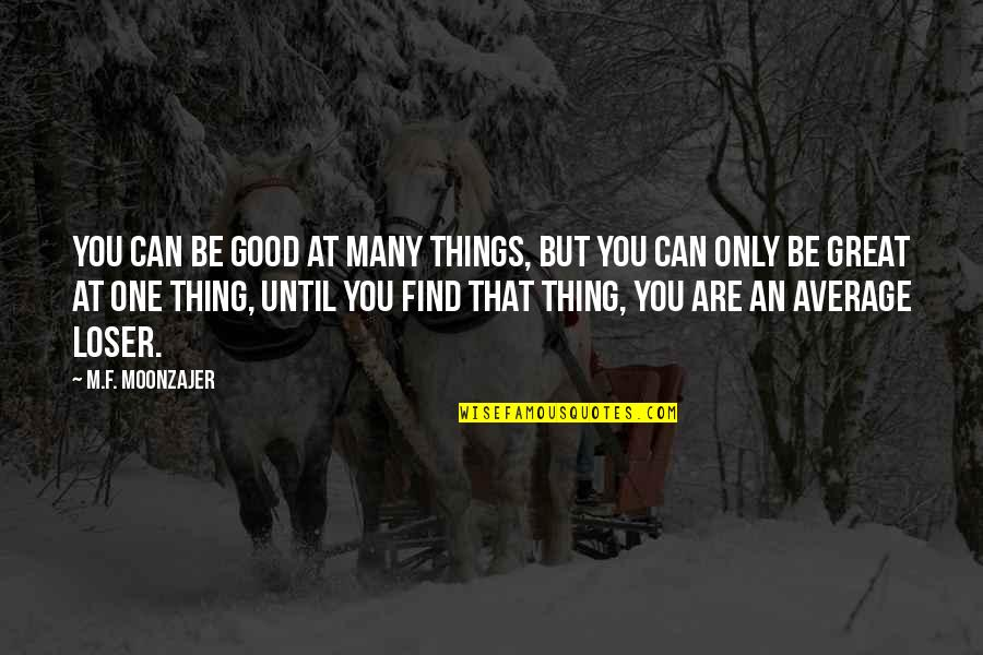 Bible Damascus Quotes By M.F. Moonzajer: You can be good at many things, but